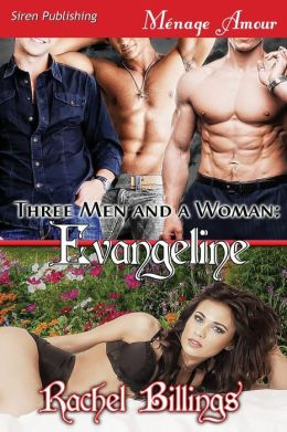 Three Men and a Woman: Evangeline (Siren Publishing Menage Amour)