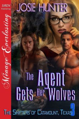 The Agent Gets Her Wolves [The Shifters of Catamount, Texas 3] (Siren Publishing Menage Everlasting)