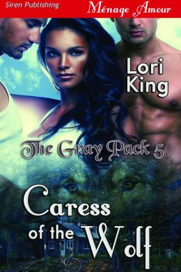 Caress of the Wolf [The Gray Pack 5] (Siren Publishing Menage Amour)