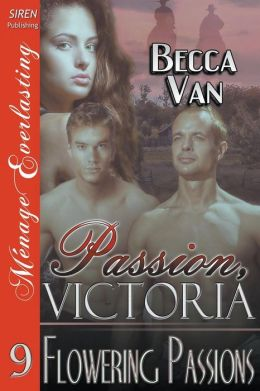 Passion, Victoria 9: Flowering Passions (Siren Publishing Menage Everlasting)