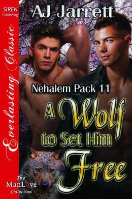 A Wolf to Set Him Free [Nehalem Pack 11] (Siren Publishing Everlasting Classic ManLove)