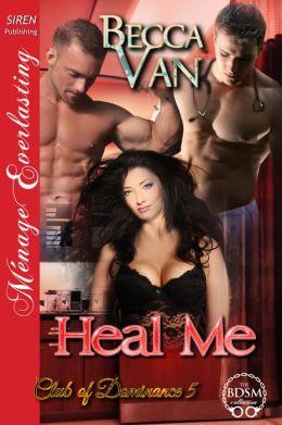 Heal Me [Club of Dominance 5] (Siren Publishing Menage Everlasting)