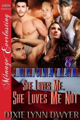 The American Soldier Collection 8: She Loves Me, She Loves Me Not [The American Soldier Collection 8] (Siren Publishing Menage Everlasting)