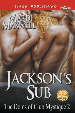 Jackson's Sub [The Doms of Club Mystique 2] (Siren Publishing Allure)