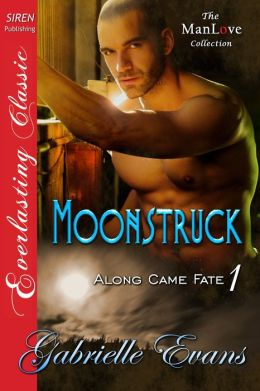 Moonstruck [Along Came Fate 1] (Siren Publishing Everlasting Classic ManLove)