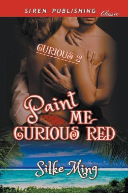 Paint Me Curious Red [Curious 2] (Siren Publishing Classic)