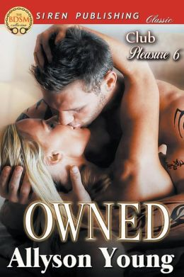 Owned [Club Pleasure 6] (Siren Publishing Classic)