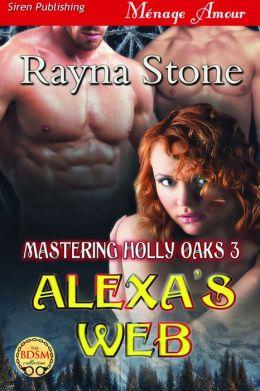 Alexa's Web [Mastering Holly Oaks 3] (Siren Publishing Menage Amour)