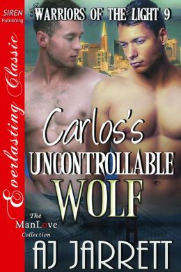 Carlos's Uncontrollable Wolf [Warriors of the Light 9] (Siren Publishing Everlasting Classic ManLove)