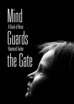 Mind Guards the Gate: A Book of Verse