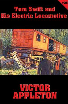 Tom Swift #25: Tom Swift and His Electric Locomotive: Two Miles a Minute on the Rails