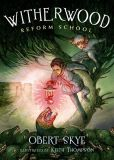 Book Cover Image. Title: Witherwood Reform School, Author: Obert Skye