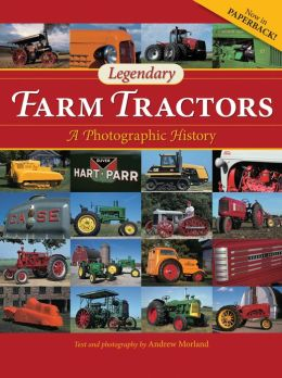 Legendary Farm Tractors: A Photographic History (PagePerfect NOOK Book)