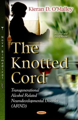 The Knotted Cord. Transgenerational Alcohol Related Neurodevelopmental Disorder (FASD)