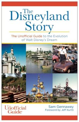 The Disneyland Story: The Unofficial Guide to the Evolution of Walt Disney's Dream