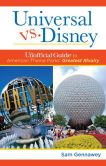 Book Cover Image. Title: Universal versus Disney:  The Unofficial Guide to American Theme Parks' Greatest Rivalry, Author: Sam Gennawey