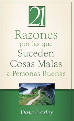 21 Razones por las que Suceden Cosas Malas a Personas Buenas: 21 Reasons Bad Things Happen to Good People
