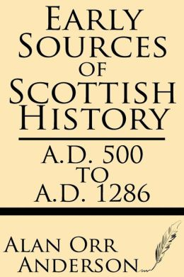 Early Sources of Scottish History: A.D. 500 to 1286