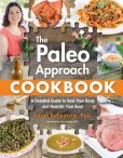 Book Cover Image. Title: The Paleo Approach Cookbook:  A Detailed Guide to Heal Your Body and Nourish Your Soul, Author: Sarah Ballantyne