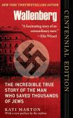 Book Cover Image. Title: Wallenberg:  The Incredible True Story of the Man Who Saved the Jews of Budapest, Author: Kati Marton