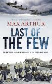 Book Cover Image. Title: Last of the Few:  The Battle of Britain in the Words of the Pilots Who Won It, Author: Max Arthur