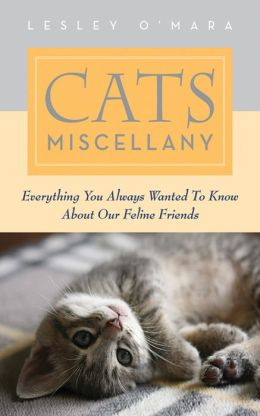 Cats Miscellany: Everything You Always Wanted to Know About Our Feline Friends