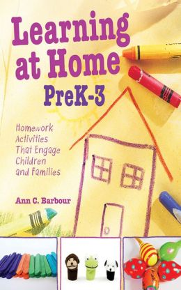 Learning at Home Pre K-3: Homework Activities that Engage Children and Families