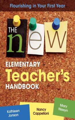 The New Elementary Teacher's Handbook: Flourishing in Your First Year
