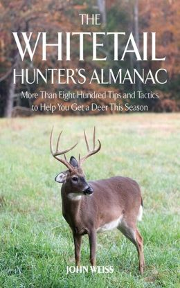 The Whitetail Hunter's Almanac: More Than Eight Hundred Tips and Tactics to Help You Get a Deer This Season