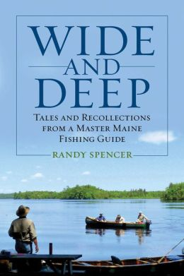 Wide and Deep: Tales and Recollections from a Master Maine Fishing Guide
