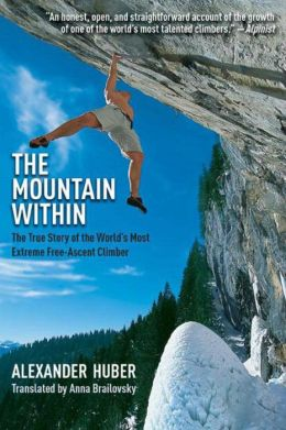 The Mountain Within: The True Story of the World's Most Extreme Free-Ascent Climber