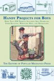 Book Cover Image. Title: Handy Projects for Boys:  More Than 200 Projects Including Skis, Hammocks, Paper Balloons, Wrestling Mats, and Microscopes, Author: Popular Mechanics Press