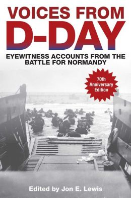 Voices from D-Day: Eyewitness Accounts from the Battle for Normandy