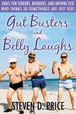 Book Cover Image. Title: Gut Busters and Belly Laughs:  Jokes for Seniors, Boomers, and Anyone Else Who Thinks 30-Somethings Are Just Kids, Author: Steven D. Price