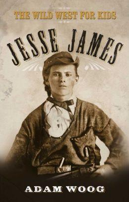 Jesse James: The Wild West for Kids