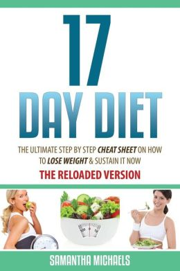 17 Day Diet: The Ultimate Step by Step Cheat Sheet on How to Lose Weight & Sustain It Now