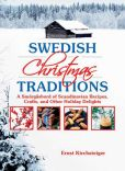 Book Cover Image. Title: Swedish Christmas Traditions:  A Smorgasbord of Scandinavian Recipes, Crafts, and Other Holiday Delights, Author: Ernst Kirchsteiger