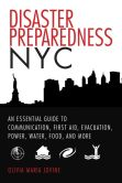 Book Cover Image. Title: Disaster Preparedness NYC:  An Essential Guide to Communication, First Aid, Evacuation, Power, Water, Food, and More before and after the Worst Happens, Author: Olivia Maria Jovine