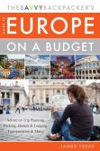 Book Cover Image. Title: The Savvy Backpacker's Guide to Europe on a Budget:  Advice on Trip Planning, Packing, Hostels & Lodging, Transportation & More!, Author: James Feess