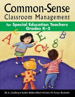 Common-Sense Classroom Management for Special Education Teachers Grades K-5