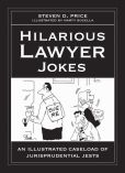 Book Cover Image. Title: Hilarious Lawyer Jokes:  An Illustrated Caseload of Jurisprudential Jests, Author: Steven D. Price