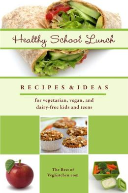 Healthy School Lunch: Recipes and ideas for vegans, vegetarians, and dairy-free kids and teens