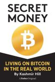 Book Cover Image. Title: SECRET MONEY:  LIVING ON BITCOIN IN THE REAL WORLD, Author: Kashmir Hill