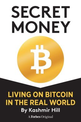 SECRET MONEY: LIVING ON BITCOIN IN THE REAL WORLD