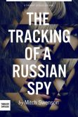 Book Cover Image. Title: The Tracking of a Russian Spy, Author: Mitch Swenson