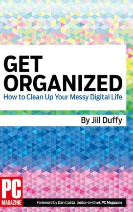 Get Organized: How to Clean Up Your Messy Digital Life (Enhanced Edition)