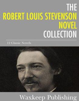 The Robert Louis Stevenson Novels Collection: 12 Classic Novels