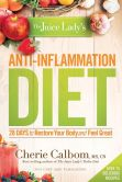 Book Cover Image. Title: The Juice Lady's Anti-Inflammation Diet:  28 Days to Restore Your Body and Feel Great, Author: Cherie Calbom, MS, CN