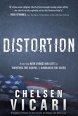 Book Cover Image. Title: Distortion:  How the New Christian Left is Twisting the Gospel and Damaging the Faith, Author: Chelsen Vicari