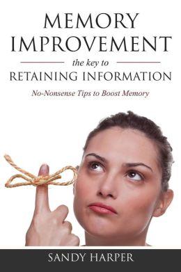 Memory Improvement: The Key to Retaining Information